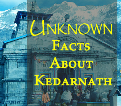 Unknown Interesting Facts About Kedarnath