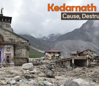 Kedarnath Flood 2013 : Cause, Destruction & Survival
