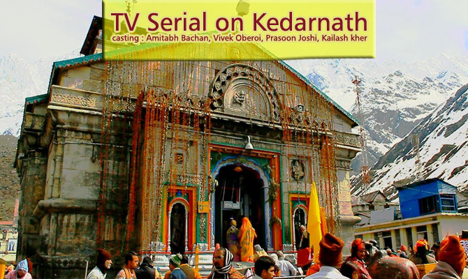 TV serial coming soon to show Kedarnath restoration