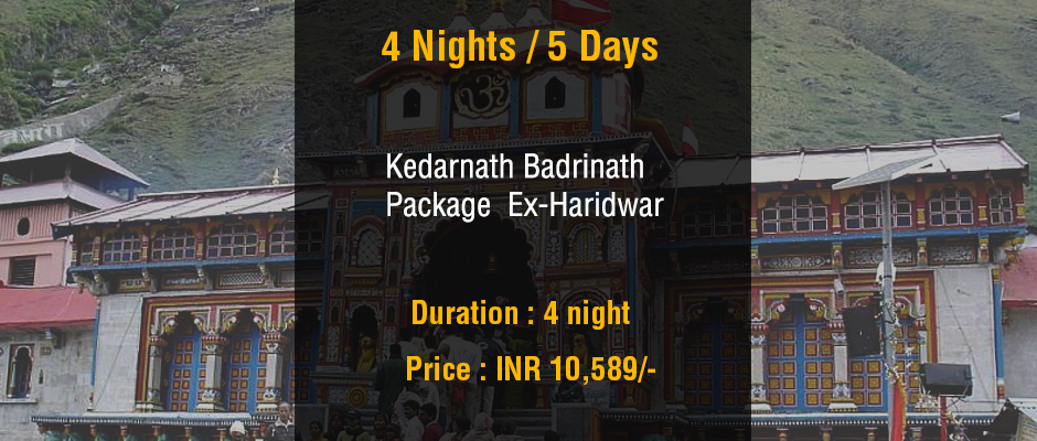 4 Nights Kedarnath Badrinath Package Ex Haridwar