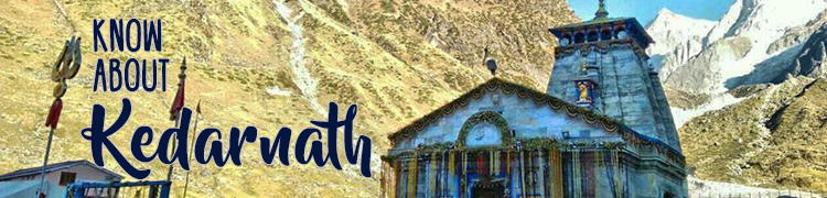 About Kedarnath - Know more about Kedarnath